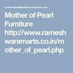 Rameshwaram Arts & Crafts provide designer Mother of Pearl Furniture. We are supplier, manufacturer of royal furniture . Our Elegant loo. Royal Furniture, Furniture Design, Art And Craft Design, Pearls, India, Beautiful, Rajasthan India, Beading, Beads
