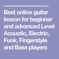 Best online guitar lesson for beginner and advanced Level Acoustic, Electric, Funk, Fingerstyle and Bass players