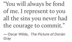 I represent to you all the sins you never had the courage to commit - Oscar Wilde Poem Quotes, Words Quotes, Wise Words, Life Quotes, Sayings, Qoutes, Oscar Wilde, Pretty Words, Beautiful Words