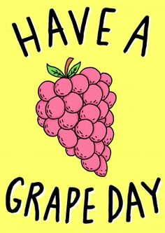 Have A Grape Day| Happy Birthday Card Have A Grape Day. A cute Happy birthday or general card. Perfect for a close friend or family member who likes word play.