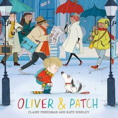 Oliver and Patch by Claire Feedman and Kate Hindley for ages 4-8. Long listed for the Kate Greenaway Medal (UK) 2016