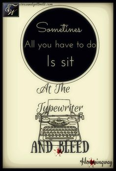 Love this one: Hemingway on writing authentically . Sometimes all you have to do.. is sit at the typewriter and Bleed. #Quotes #writing #bloggers