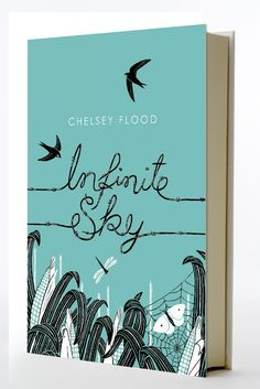 Book Cover design for Infinite Sky by Chelsea Flood. Cover illustrated by Frances Castle. Best Book Covers, Beautiful Book Covers, Book Cover Art, Book Cover Design, Book Design, Book Art, Graphic Design Books, Graphic Design Inspiration, Up Book