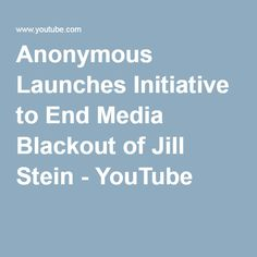 Anonymous Launches Initiative to End Media Blackout of Jill Stein - YouTube