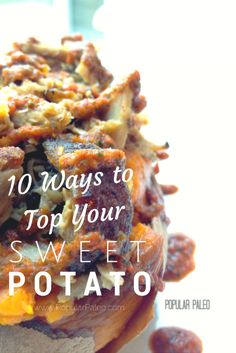 10 ways to top your sweet potato! Gluten-free, dairy-free ideas for fast and healthy meals.