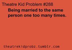 [ theatre kid problems ] OMG SO TRUE! Haha no offensive Brent