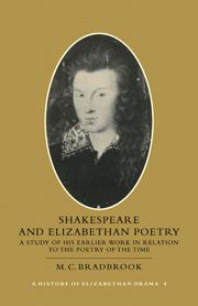 Shakespeare and elizabethan poetry : a study of his early work in relation to the poetry of the time / M. C. Bradbrook