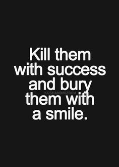 Kill them with succes en bury them with a smile Daily Quotes, Best Quotes, Life Quotes, Positive Quotes, Motivational Quotes, Inspirational Quotes, Kill Them With Success, Daily Word, Different Quotes