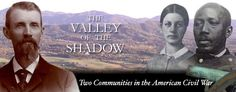 The Valley Project details life in two American communities, one Northern and one Southern, from the time of John' Browns' Raid through the era of reconstruction. This archive has 1000s of diaries, newspapers, speeches, and census records between men and woman in Virginia and Pennsylvania