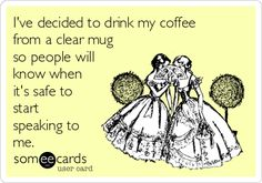 . ~~I actually DO drink my coffee out of a clear mug.  I just never realized the true reason why.~~GG