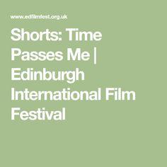 Shorts: Time Passes Me Edinburgh International Film Festival, Documentary Filmmaking, Film Academy, Time Passing, Short Film, Nonfiction, Documentaries, Shorts, Life