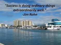 """Success is doing ordinary things extraordinarily well."" -Jim Rohn"