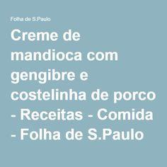 Creme de mandioca com gengibre e costelinha de porco - Receitas - Comida - Folha de S.Paulo