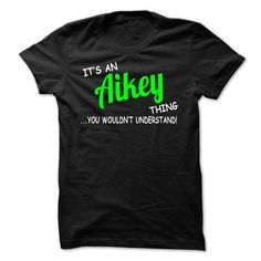 awesome AIKEY Tee shirts, It's an AIKEY thing, you wouldn't understand