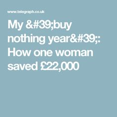 My 'buy nothing year': How one woman saved Budgeting, Diy Crafts, Woman, Mantra, Stuff To Buy, Minimalist, Life, Ideas, Diy Home Crafts