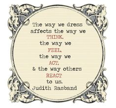 Planning your 2013 wardrobe! The Way We Dress affects everything. #adore this quote
