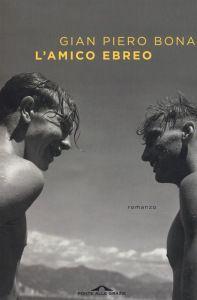 Gian Piero Bona, L'amico ebreo, Ponte alle Grazie 2016, pp. 224, ISBN: 9788868334383