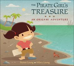 The Pirate Girl's Treasure An Origami Adventure, written by Peyton Leung,  illustrated by Hilary Leung