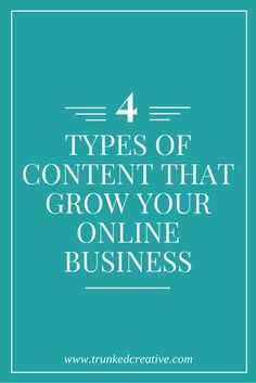 Four types of content that will grow your online business! From http://trunkedcreative.com