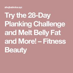 Try the 28-Day Planking Challenge and Melt Belly Fat and More! – Fitness Beauty