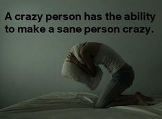 A crazy person has the ability to make a sane person crazy. and you reallly shouldn't be crazy i'd expect you to be the most normal person every but no okay no All Quotes, Great Quotes, Quotes To Live By, Funny Quotes, Crazy Person, Crazy People, Normal Person, Smart People, This Is Your Life