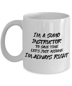 "Best ""I'm a Sumo Instructor, I'm Always Right"" Mug - White Ceramic Martial Arts Mug - 11oz or 15 oz Coffee Cup - Cocoa, Tea, Chocolate Mug"