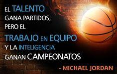 «El talento gana partidos, pero el trabajo en equipo y la inteligencia ganan campeonatos» Michael Jordan