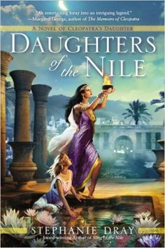 Daughters of the Nile (Novel of Cleopatra's Daughter Book 3) - Kindle edition by Stephanie Dray. Literature & Fiction Kindle eBooks @ Amazon.com.