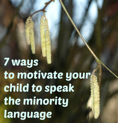 7 ways to motivate your child to speak the minority language - multilingual parenting - bilingual children