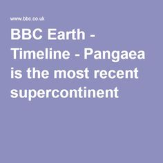 BBC Earth - Timeline - Pangaea is the most recent supercontinent