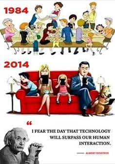 """I fear the day that technology will surpass our human interaction."" ~ Albert Einstein"