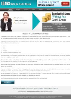 Loans with no credit check is the right place from where you can derive fast cash. We arrange fast cash loans, payday cash loans, instant decision loans and no credit check loans. Apply now and get a prefect deal for your condition. http://www.loanswithnocreditcheck.org.uk/