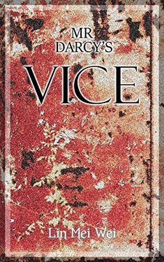 Mr Darcy's Vice: A Pride and Prejudice Variation Romantic Comedy  by Lin Mei Wei