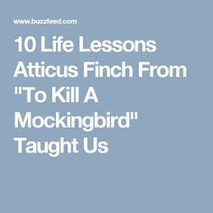"lesson taught by atticus finch essay Atticus finch is one of the most steadfastly honest and moral characters in ""to kill a mockingbird"" by harper lee and his character remains, for the most part, unchanged throughout ""to kill a mockingbird."