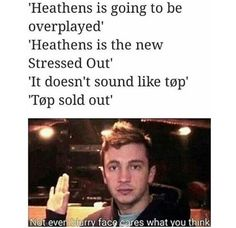 """No they didn't. God I hate that expression. What does twenty one pilots even sound like? They don't fit a genre. They have their own sound, which changes with almost every album. Stop hating on songs or groups just cuz they get """"overplayed."""" It's ridiculous."""