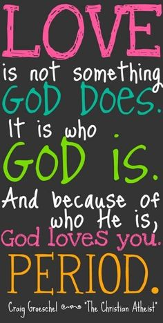 We get confused and think God loves us because of the way we behave but in fact, God always loves us regardless of whether we love him back or not. And that is what makes Him God. Bible Quotes, Words Quotes, Wise Words, Me Quotes, Bible Verses, Sayings, Scriptures, Godly Quotes, How He Loves Us