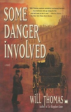 Some Danger Involved: A Novel (Barker and Llewelyn Book 1) by Will Thomas, An atmospheric debut novel set on the gritty streets of Victorian London, Some Danger Involved introduces detective Cyrus Barker and his apprentice, Thomas Llewelyn, as they work to solve the gruesome murder of a young scholar.