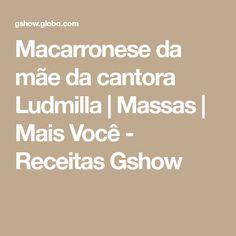 Macarronese da mãe da cantora Ludmilla   Massas   Mais Você - Receitas Gshow