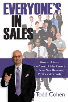 Everyone's in Sales: How to Unleash the Power of Sales Culture to Boost Your Revenues, Profits and Growth by Todd Cohen