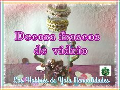 DIY Como decorar frascos de vidrio (1/3) Los Hobbies de Yola