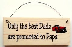 Gift for Dad...Only the Best Dads Are Promoted to Papa