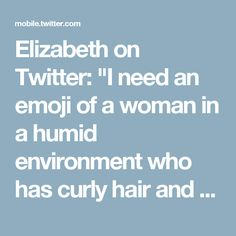 """Elizabeth on Twitter: """"I need an emoji of a woman in a humid environment who has curly hair and looks completely overwhelmed by everything."""""""