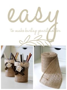 Easy to Make Burlap Pencil Holder. This is a cute and easy craft project. Use recycle soup cans!