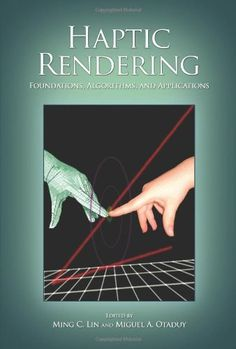 Haptic Rendering: Foundations, Algorithms and Applications by Ming C. Lin. Save 12 Off!. $67.62. Publisher: A K Peters (July 25, 2008). Publication: July 25, 2008. 650 pages