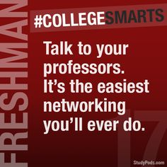 Talk to your professors. It's the easiest networking you'll ever do. #collegesmarts #studypods  www.studypods.com
