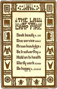 The Law of the Camp Fire girls: Seek Beauty Give Service Pursue Knowledge Be Trustworthy Hold onto Health Glorify Work Be Happy