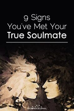 9 SIGNS YOU'VE MET YOUR TRUE SOULMATE - https://themindsjournal.com/9-signs-youve-met-true-soulmate/