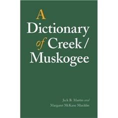 A Dictionary of Creek/Muskogee (Studies in the Anthropology of North Ame) [Hardcover]  Jack B. Martin (Author), Margaret McKane Mauldin (Author)