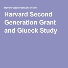 Harvard Second Generation Grant and Glueck Study