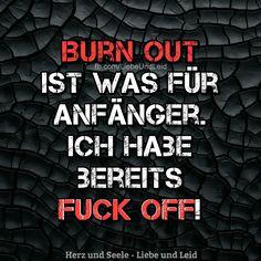 Burn Out ist was für Anfänger... Besucht uns auch auf ---> https://www.herz-und-seele.eu